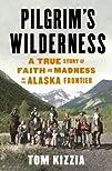 Pilgrim's Wilderness: A True Story of…