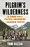 img - for Pilgrim's Wilderness: A True Story of Faith and Madness on the Alaska Frontier book / textbook / text book