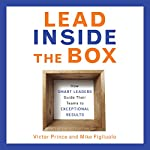 Lead Inside the Box: How Smart Leaders Guide Their Teams to Exceptional Results | Victor Prince,Mike Figliuolo