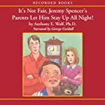 It's Not Fair, Jeremy Spencer's Parents Let Him Stay Up All Night! | Anthony Wolf