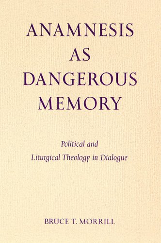 Anamnesis as Dangerous Memory: Political and Liturgical Theology in Dialogue (Pueblo Books)