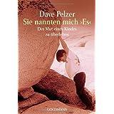 """Sie nannten mich """"Es"""": Der Mut eines Kindes zu �berlebenvon """"Dave J. Pelzer"""""""