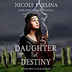 Daughter of Destiny: Book 1 of Guinevere's Tale | Nicole Evelina