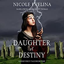 Daughter of Destiny: Book 1 of Guinevere's Tale Audiobook by Nicole Evelina Narrated by Serena Scott Thomas