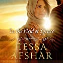 In the Field of Grace Hörbuch von Tessa Afshar Gesprochen von: Laural Merlington