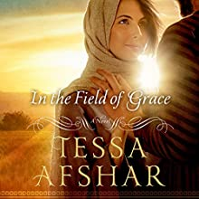In the Field of Grace Audiobook by Tessa Afshar Narrated by Laural Merlington