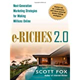 e-Riches 2.0: Next-Generation Marketing Strategies for Making Millions Online ~ Scott C. Fox
