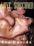 Love, Succumb (Obsessed Men Series Book 1)