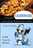 Casseroles Favorite Recipes of Home Economics Teachers Too good to be forgotten...
