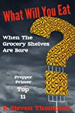 What Will You Eat When The Grocery Shelves Are Bare? Top 11 Survival Foods (Prepper Primer Series)