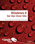 Windows 8 for the Over 50s in Simple...
