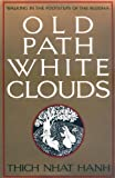 Old Path White Clouds: Walking in the Footsteps of the Buddha (0938077260) by Thich Nhat Hanh