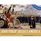 John Philip Sousa's America: The Patriot's Life in Images and Words