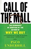 Call of the Mall: The Geography of Shopping by the Author of Why We Buy (0743235924) by Underhill, Paco