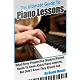 The Ultimate Guide To Piano Lessons: What Every Prospective Student and/or Parent Needs To Know About Piano Lessons, But Didn't Know They Should Ask ~ David Mount