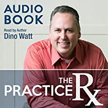 The Practice Rx: The Cure to Inner-Office Drama, Politics, Low Morale, and the Overworked, Burnt Out, Under-Appreciated Owner & Other Office Ailments Audiobook by Dino Watt Narrated by Dino Watt