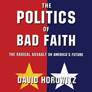 The Politics of Bad Faith: The Radical Assault on America's Future | [David Horowitz]
