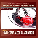 Overcome Alcohol Addiction - Binaural Beat Brainwave Subliminal Systems