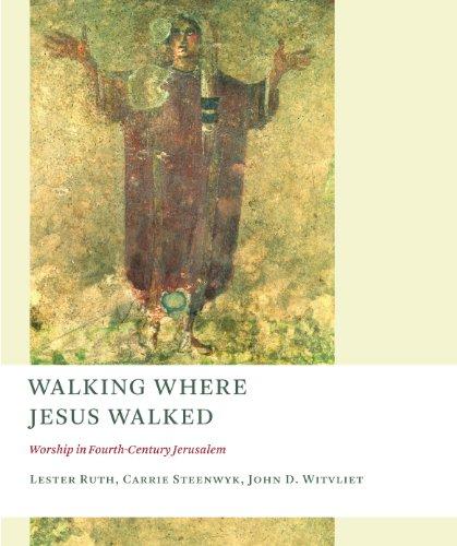 Walking Where Jesus Walked: Worship in Fourth-Century...