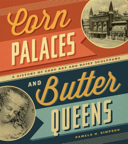 corn-palaces-and-butter-queens-a-history-of-crop-art-and-dairy-sculpture