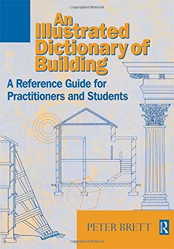 Illustrated Dictionary of Building: A reference guide for students and practitioners