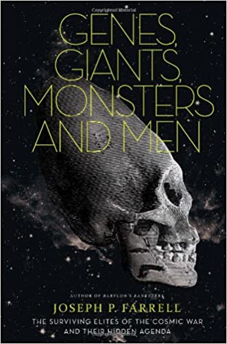 Genes, Giants, Monsters, and Men: The Surviving Elites of the Cosmic War and Their Hidden Agenda written by Joseph P. Farrell