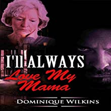 I'll Always Love My Mama (       UNABRIDGED) by Dominique Wilkins Narrated by Monique LaBarr