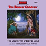 The Creature in Ogopogo Lake: The Boxcar Children Mysteries, Book 108 (       UNABRIDGED) by Gertrude Chandler Warner Narrated by Aimee Lilly