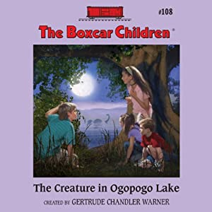 The Creature in Ogopogo Lake: The Boxcar Children Mysteries, Book 108 | [Gertrude Chandler Warner]