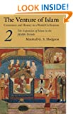 The Venture of Islam, Volume 2: The Expansion Of Islam In The Middle Periods: Conscience and History in a World Civilization