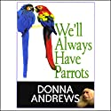 We'll Always Have Parrots Audiobook by Donna Andrews Narrated by Bernadette Dunne