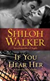 If You Hear Her: A Novel of Romantic Suspense (0345517539) by Walker, Shiloh
