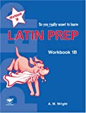 Latin Prep Book 1: Workbook B (So You Really Want to Learn) (1905735154) by Anne Wright