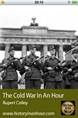 The Cold War In An Hour (History In An Hour)