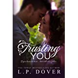 Trusting You (A Second Chances Standalone Book 2) ~ L.P. Dover