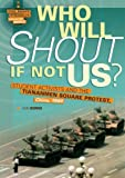 Who Will Shout If Not Us?: Student Activists and the Tiananmen Square Protest, China, 1989 (Civil Rights Struggles Around the World)