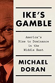 Book Cover: Ike's Gamble: America's Rise to Dominance in the Middle East