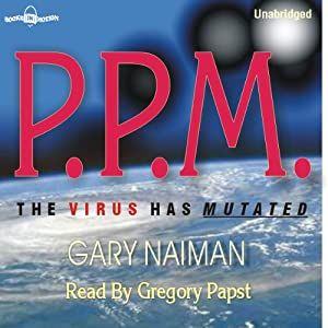 P.P.M.: The Virus Has Mutated | [Gary Naiman]