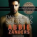 Dangerous Secrets: Callaghan Brothers Series, Book 1 Hörbuch von Abbie Zanders Gesprochen von: Aiden Snow