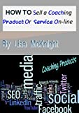 How To Sell A Coaching Product or Service On-line
