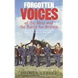 Forgotten Voices of the Blitz and the Battle For Britain: A New History in the Words of the Men and Women on Both Sidesby Joshua Levine