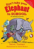 Don't Take Your Elephant to School: An Alphabet of Poems (0745960200) by Turner, Steve