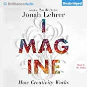 Imagine: How Creativity Works | [Jonah Lehrer]