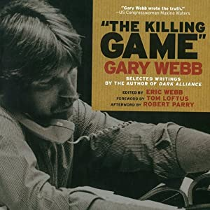 The Killing Game: Selected Writings by the Author of Dark Alliance | [Gary Webb, Eric Webb (editor)]