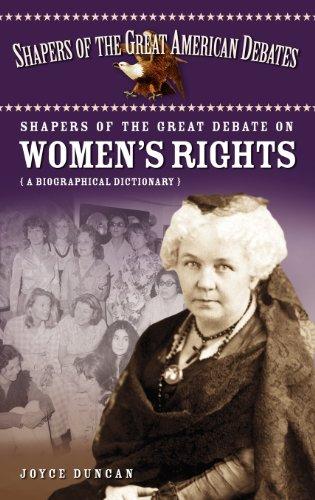 Shapers Of The Great Debate On Women'S Rights: A Biographical Dictionary (Shapers Of The Great American Debates)