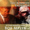 The Kennedy Endeavor: The Presidential Series, Book 2 (       UNABRIDGED) by Bob Mayer Narrated by Jeffrey Kafer