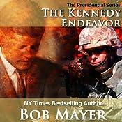 The Kennedy Endeavor: The Presidential Series, Book 2 | Bob Mayer