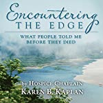 Encountering the Edge: What People Told me Before They Died | Karen B. Kaplan