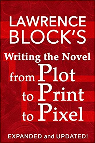 Lawrence Block's Writing the Novel From Plot to Print to Pixel