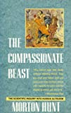 Compassionate Beast, The (0385418590) by Hunt, Morton